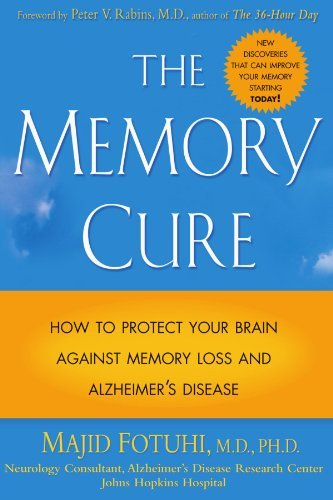 The Memory Cure : How to Protect Your Brain Against Memory Loss and Alzheimer's Disease by Majid Fotuhi (2004-03-12)