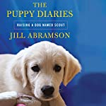 The Puppy Diaries: Raising a Dog Named Scout | Jill Abramson