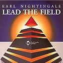 Lead the Field | Livre audio Auteur(s) : Earl Nightingale Narrateur(s) : Earl Nightingale