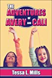 The Adventures of Avery and Cali, Tessa L. Mills, 1424179823
