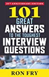 101 Great Answers to the Toughest Interview Questions, 25th Anniversary Edition 7th Edition