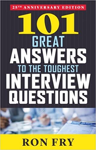 101 Great Answers To The Toughest Interview Questions, 25th Anniversary  Edition: Ron Fry: 9781632650344: Amazon.com: Books
