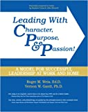 Leading with Character, Purpose, and Passion! A Model for Successful Leadership at Work and Home, Weis, Roger M. and Gantt, Vernon W., 0757557465