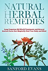 Natural Herbal Remedies: Long Forgotten Old World Treatments and Natural Ancient Cures that Magically Heal Your Mind and Body (Herbal Remedies - Holistic ... - Natural Remedies) (English Edition)
