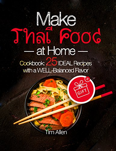 Make Thai food at home. Cookbook 25 ideal recipes with a well-balanced flavor. by Tim  Allen