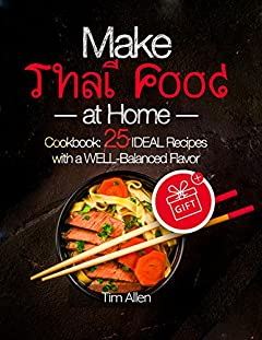 Make Thai food at home. Cookbook 25 ideal recipes with a well-balanced flavor.