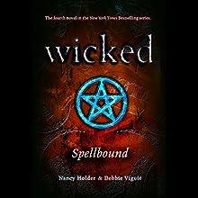 Wicked: Spellbound, Wicked Series Book 4 Audiobook by Debbie Viguie, Nancy Holder Narrated by Lauren Davis