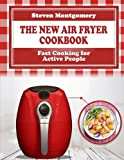 The New Air Fryer Cookbook: Fast Cooking for Active People (Bonus Cookbook Inside)