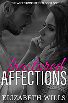 Fractured Affections (The Affections Series Book 1) by [Wills, Elizabeth]