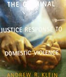 The Criminal Justice Response to Domestic Violence 1st Edition