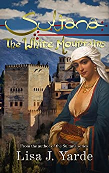 Sultana: The White Mountains (A Novel of Moorish Spain) by [Yarde, Lisa J.]