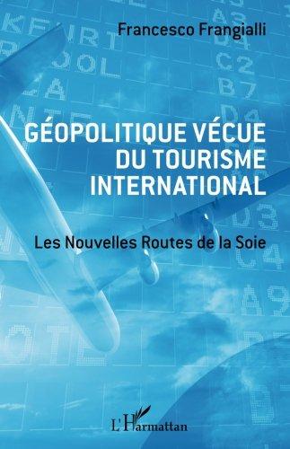 Géopolitique vécue du tourisme international: Les Nouvelles Routes de la Soie (French Edition)
