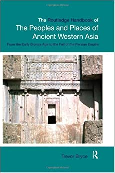 The Routledge Handbook of the Peoples and Places of Ancient Western Asia: The Near East from the Early Bronze Age to the fall of the Persian Empire 9780415394857 at amazon