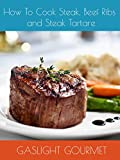 How To Cook Steak, Beef Ribs and Steak Tartare