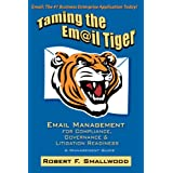 Taming the Email Tiger: Email Management for Compliance, Governance & Litigation Readiness