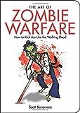 The Art of Zombie Warfare: How to Kick Ass Like the Walking Dead (Zen of Zombie Series)