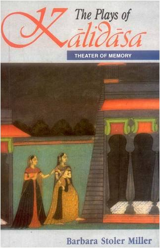 The Plays of Kalidasa: Theatre of Memory