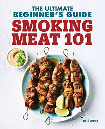 Smoking Meat 101: The Ultimate Beginner's Guide by Bill West