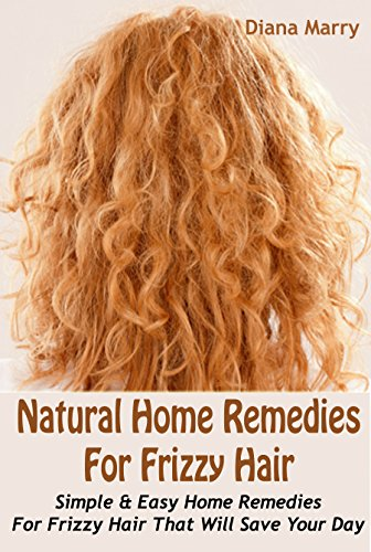 Natural Home Remedies For Frizzy Hair: Simple & Easy Home Remedies For Frizzy Hair That Will Save Your Day (Homemade Hair Mask For Curly Frizzy Hair)