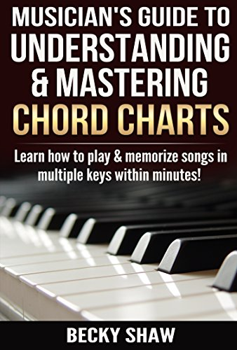 Musician's Guide to Understanding & Mastering Chord Charts: Learn how to play and memorize songs in multiple keys within -