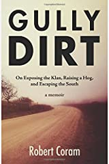 Gully Dirt: On Exposing the Klan, Raising a Hog, and Escaping the South Paperback