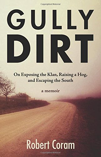 Book cover from Gully Dirt: On Exposing the Klan, Raising a Hog, and Escaping the South by Robert Coram