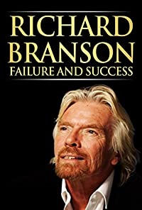 Richard Branson Unofficial : How To Be A Successful Person In Business And Life by Norbert Richards ebook deal