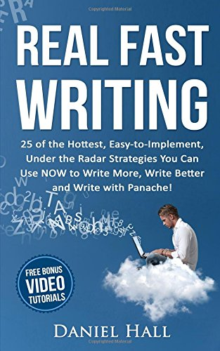 Read Online Real Fast Writing: How to Write Faster, 25 of the Hottest, Easy-to-Implement, Under the Radar Strategies You Can Use NOW to Write More, Write Better and Write with Panache! PDF