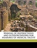 Manual of Instructions and Interpretations for Measures of Musical Talent, Carl E. Seashore, 1172326118