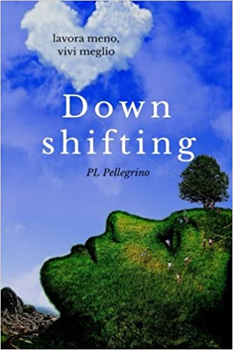 Downshifting: come praticare Downshifting e decrescita ...