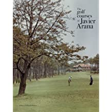 The Golf Courses of Javier Arana