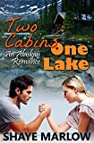 Two Cabins, One Lake: An Alaskan Romance by  Shaye Marlow in stock, buy online here