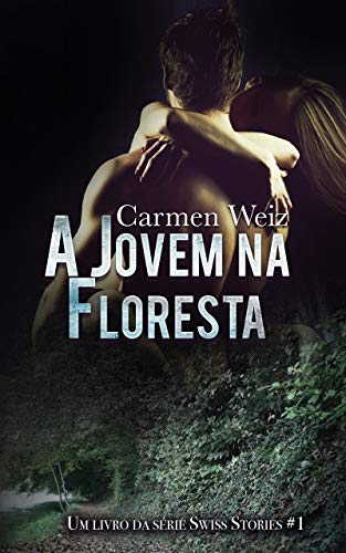 A Jovem na Floresta (ebook Unlimited Swiss Stories # 1): Um romance suspence policial para adultos (mistério e hot) made in Switzerland - versão best Kindle ebook