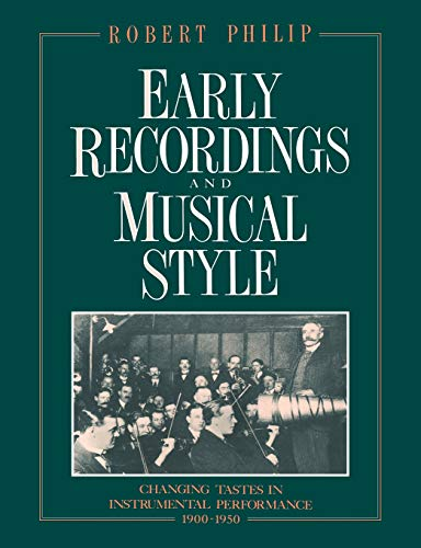 Early Recordings and Musical Style: Changing Tastes in Instrumental Performance, 1900-1950 ()