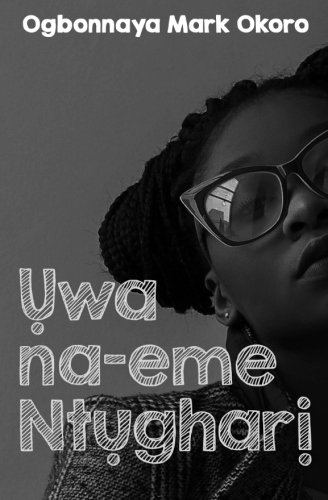 Uwa na-eme Ntughari (A drama in Igbo language) (Igbo Edition) by CreateSpace Independent Publishing Platform