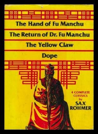 The Hand of Fu Manchu, the Return of Dr. Fu Manchu, the Yellow Claw, Dope: 4 Complete Classics by Sax Rohmer