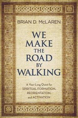 Brian D. McLaren: We Make the Road by Walking : A Year-Long Quest for Spiritual Formation, Reorientation, and Activation (Hardcover); 2014 Edition