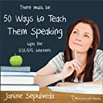 Fifty Ways to Teach Them Speaking: Tips for ESL/EFL Teachers | Janine Sepulveda