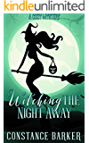 Witching The Night Away: A Cozy Mystery (The Witchy Women of Coven Grove Book 3)