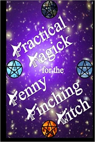 Practical Magick for the Penny Pinching Witch by Carol Moyer (2012, Paperback)