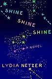 Shine Shine Shine, Lydia Netzer, 1250007070