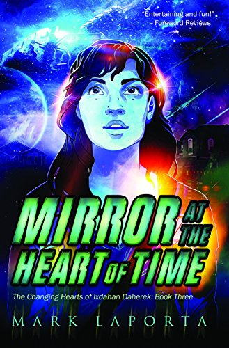 Mirror at the Heart of Time (The Changing Hearts of Ixdahan Daherek Book 3) by [Laporta, Mark]