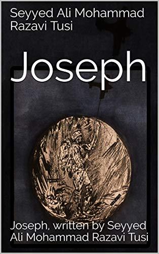 Joseph: Joseph, written by Seyyed Ali Mohammad Razavi Tusi