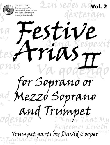 Festive Arias II for Soprano or Mezzo Soprano and Trumpet (Performance CD with Piano and Trumpet Accompaniments Included)