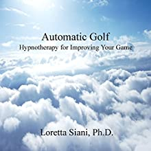 Automatic Golf: Hypnotherapy for Improving Your Game Audiobook by Loretta Siani Narrated by Loretta Siani
