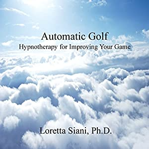 Automatic Golf: Hypnotherapy for Improving Your Game Audiobook