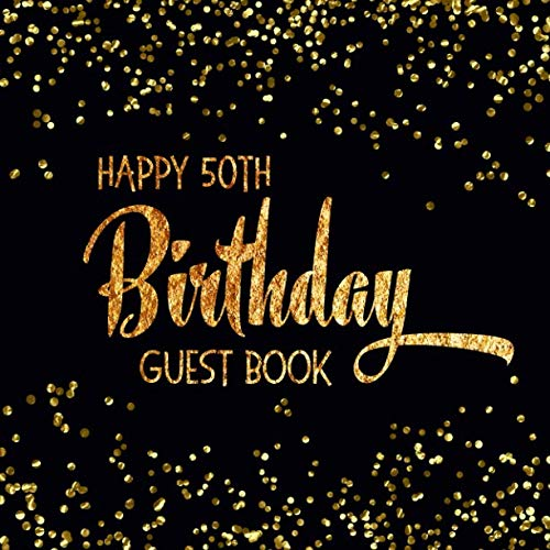 (Happy 50th Birthday Guest Book: Black & Gold Message and Gift Log Book For Birthday Party Celebration and)