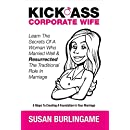 Kick-Ass Corporate Wife: Learn The Secrets Of A Woman Who Married Well & Resurrected The Traditional Role In Marriage