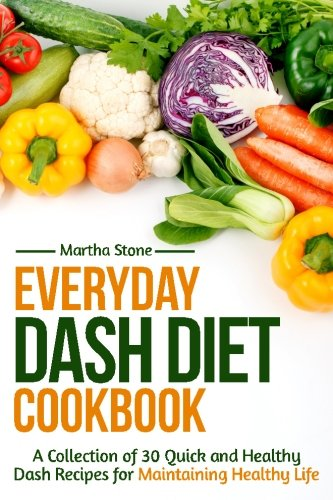 Maintaining Healthy - Everyday Dash Diet Cookbook: A Collection of 30 Quick and Healthy Dash Recipes for Maintaining Healthy Life (Dash Diet Recipes)