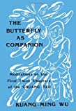 The Butterfly as Companion : Meditations on the First Three Chapters of the Chuang-Tzu, Wu, Kuang-Ming, 0887066860